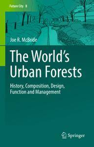 The World's Urban Forests: History, Composition, Design, Function and Management