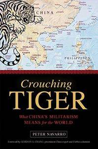 Crouching Tiger : What China's Militarism Means for the World