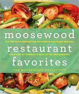 Moosewood Restaurant Favorites: The 250 Most-Requested, Naturally Delicious Recipes from One of America's Best-Loved Restaurant