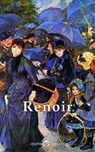 Delphi Complete Works of Pierre-Auguste Renoir (Illustrated) (Masters of Art Book 11)