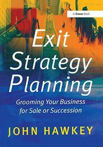 Exit Strategy Planning: Grooming Your Business for Sale or Succession