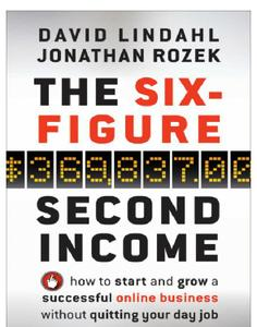 The Six-Figure Second Income: How to Start and Grow a Successful Online Business Without Quitting Your Day Job (repost)