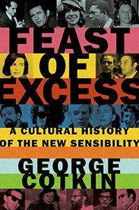 Feast of Excess: A Cultural History of the New Sensibility (Repost)