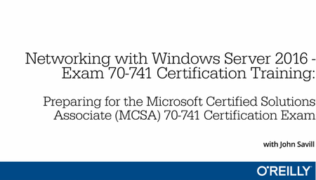Networking with Windows Server 2016 - Exam 70-741 Certification Training