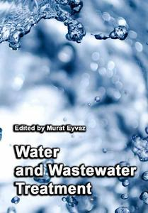 """""""Water and Wastewater Treatment"""" ed. by Murat Eyvaz"""