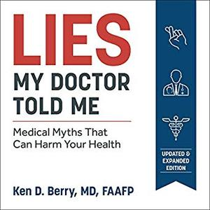 Lies My Doctor Told Me: Medical Myths That Can Harm Your Health [Audiobook]