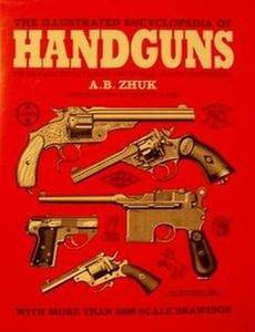 The Illustrated Encyclopedia of Handguns: Pistols and Revolvers of the World 1870 to the Present (Repost)