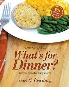 What's For Dinner?: Easy Recipes for Busy Moms (Moms On The Go Book 2)