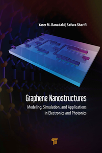 Graphene Nanostructures : Modeling, Simulation, and Applications in Electronics and Photonics