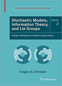Stochastic Models, Information Theory, and Lie Groups, Volume 2: Analytic Methods and Modern Applications (Repost)