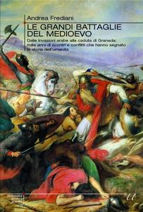 Andrea Frediani - Le grandi battaglie del Medioevo (2009) [Repost]