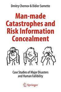 Man-made Catastrophes and Risk Information Concealment: Case Studies of Major Disasters and Human Fallibility (repost)