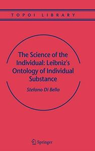 The Science of the Individual: Leibniz's Ontology of Individual Substance (Topoi Library)