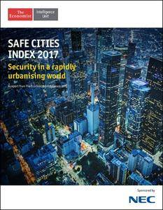 The Economist (Intelligence Unit) - The Safe Cities Index (2017)
