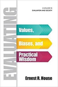Evaluating: Values, Biases, and Practical Wisdom