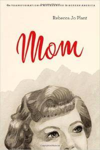 Mom: The Transformation of Motherhood in Modern America [Repost]