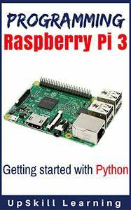 Programming Raspberry Pi 3: Getting Started With Python