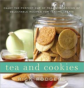 Tea and Cookies: Enjoy the Perfect Cup of Tea with Dozens of Delectable Recipes for Teatime Treats