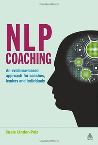NLP Coaching: An Evidence-Based Approach for Coaches, Leaders and Individuals (repost)