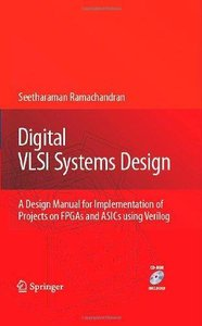 Digital VLSI Systems Design: A Design Manual for Implementation of Projects on FPGAs and ASICs Using Verilog (Repost)