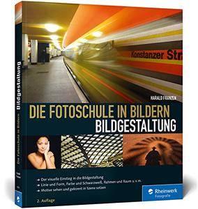Die Fotoschule in Bildern. Bildgestaltung, 2. Auflage