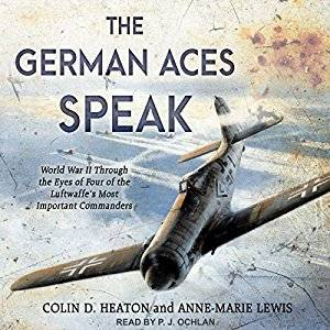The German Aces Speak: World War II Through the Eyes of Four of the Luftwaffe's Most Important Commanders [Audiobook]