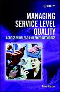 Managing Service Level Quality: Across Wireless and Fixed Networks [Repost]