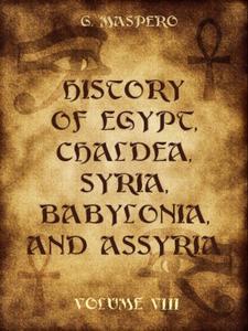 History of Egypt, Chaldæa, Syria, Babylonia, and Assyria : Volume VIII