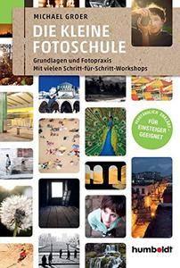 Die kleine Fotoschule: Grundlagen und Fotopraxis. Mit vielen Schritt-für Schritt-Workshops