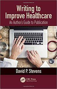 Writing to Improve Healthcare: An Author's Guide to Scholarly Publication