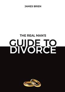 The Real Man's Guide To Divorce