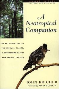 A neotropical companion : an introduction to the animals, plants, and ecosystems of the New World tropics