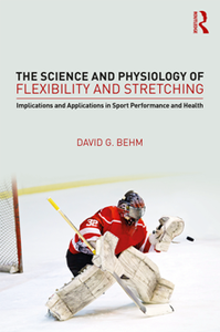 The Science and Physiology of Flexibility and Stretching : Implications and Applications in Sport Performance and Health
