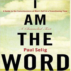 I Am the Word: A Guide to the Consciousness of Man's Self in a Transitioning Time [Audiobook]
