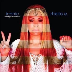 Sheila E. - Iconic Message 4 America (2017)