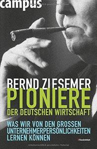 Pioniere Der Deutschen Wirtschaft: Was Wir Von Den Großen Unternehmerpersönlichkeiten Lernen Können