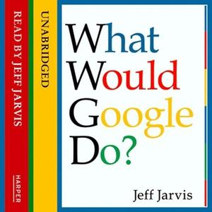 «What Would Google Do?» by Jeff Jarvis
