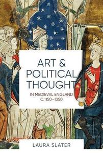 Art and Political Thought in Medieval England, c.1150-1350