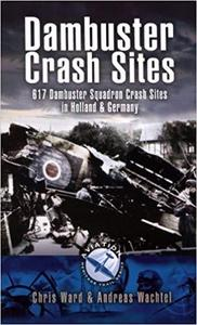 Dambuster Raid Crash Sites: 617 Squadron in Holland and Germany (Aviation Heritage Trail Series)