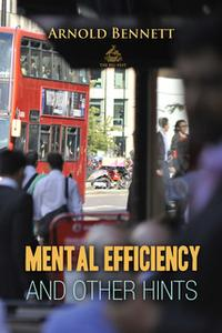 «Mental Efficiency And Other Hints» by Arnold Bennett