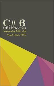 C# 6 Headnotes: Programming C# with Visual Studio 2015