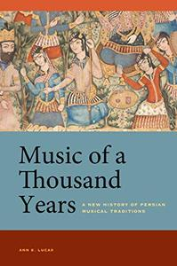 Music of a Thousand Years A New History of Persian Musical Traditions
