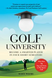 Golf University: Become a Better Putter, Driver, and More—the Smart Way