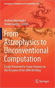 From Astrophysics to Unconventional Computation: Essays Presented to Susan Stepney on the Occasion of her 60th Birthday