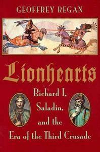 Lionhearts: Saladin, Richard I, and the Era of the Third Crusade