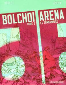 Bolchoi Arena - Tome 2 - la Somnambule
