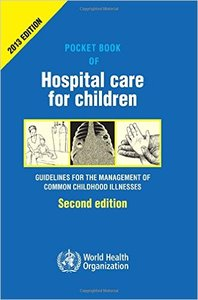 Pocket Book of Hospital Care for Children: Guidelines for the Management of Common Illnesses with Limited Resources, 2 edition