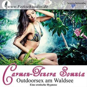 «Outdoorsex am Waldsee: Eine erotische Hypnose» by Carmen-Tenera Somnia