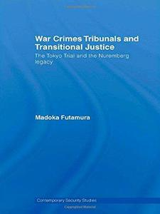 War Crimes Tribunals and Transitional Justice: The Tokyo Trial and the Nuremburg Legacy