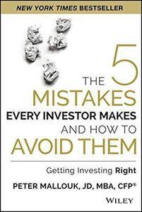 The five mistakes every investor makes and how to avoid them : getting investing right